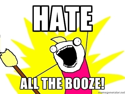 Hate all the booze!